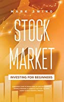 Stock Market Investing for Beginners: A Beginner's Guide to Make Money by Applying Powerful Trading Strategies to Generate a Continuous Cash Flow. The Crash Course to Reach Financial Freedom in a Short Time.