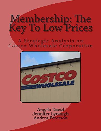Membership: The Key To Low Prices: A Strategic Analysis on Costco Wholesale Corporation