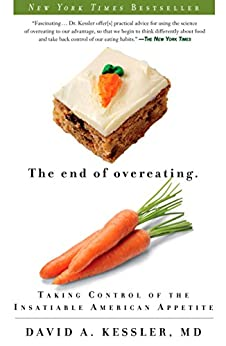 The End of Overeating: Taking Control of the Insatiable American Appetite by [David Kessler]
