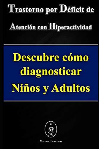 Trastorno por Déficit de Atención con Hiperactividad. Descubre cómo diagnosticar Niños y Adultos