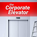 The Corporate Elevator: Double Your Income Doing What You Love & Earn Six Figures in Six Months. Learn How to Increase Your Salary