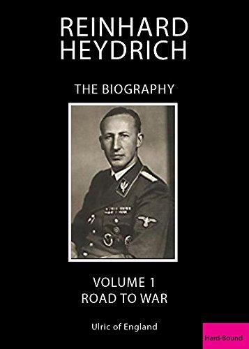 Reinhard Heydrich Reinhard Heydrich: Road to War Road to War: v. 1 v. 1: The Biography
