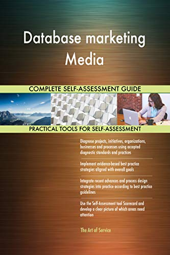 Database marketing Media All-Inclusive Self-Assessment - More than 700 Success Criteria, Instant Visual Insights, Comprehensive Spreadsheet Dashboard, Auto-Prioritized for Quick Results