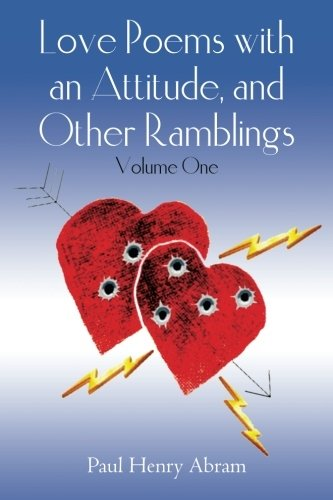 Book: Love Poems with an Attitude, and Other Ramblings - Volume One by Paul Henry Abram