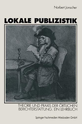 Lokale Publizistik: Theorie und Praxis der örtlichen Berichterstattung. Ein Lehrbuch