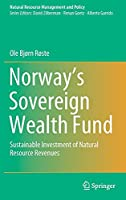 Norway's Sovereign Wealth Fund: Sustainable Investment of Natural Resource Revenues (Natural Resource Management and Policy, 54)