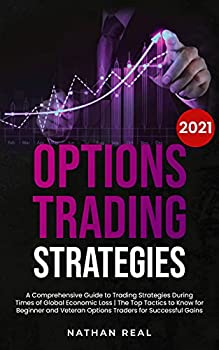 Options Trading Strategies  A Comprehensive Guide to Trading Strategies During Times of Global Economic Loss | The Top Tactics to Know for Beginner and Veteran Options Traders for Successful Gains
