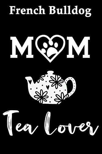 French Bulldog Mom Tea Lover: Fun Dog Mom Notebook Journal. Matte Soft Cover with 120 Blank Lined Pages