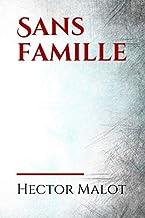 Sans famille: L'histoire se situe au xixe siècle. Un enfant abandonné, Rémi, est vendu par ses parents adoptifs à un saltimbanque nommé Vitalis. ... le secret de ses origines... (French Edition)
