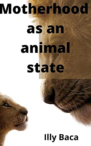 Motherhood as an Animal State: This Book Includes: Emotional Intelligence + Positive Parenting + Toddler Discipline + Bedtime Stories for Kids. (English Edition)