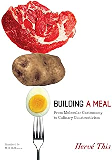 Building a Meal: From Molecular Gastronomy to Culinary Constructivism (Arts and Traditions of the Table: Perspectives on C...