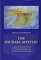The Michael-Mystery: A Spiritual-Scientific View of the Michael-Imagination and Its Representation in Eurythmy