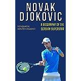 Novak Djokovic: A Biography of the Serbian Superstar (English Edition)