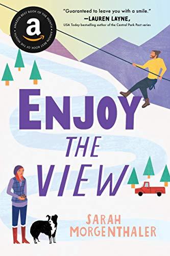 Enjoy the View: An Alaskan Grumpy/Sunshine Romcom (Moose Springs, Alaska Book 3) by [Sarah Morgenthaler]