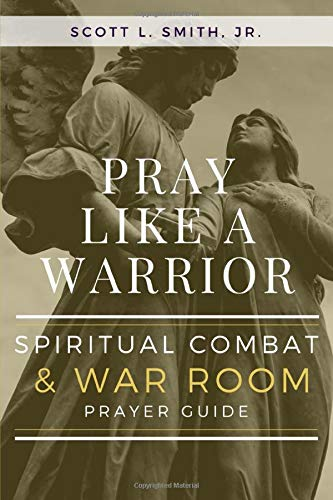Pray Like a Warrior: Spiritual Combat & War Room Prayer Guide