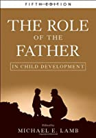 The Role of the Father in Child Development by Unknown(2010-04-05)