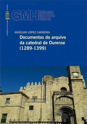 Documentos do arquivo da catedral de Ourense: (1289-1399) (Gallaeciae Monumenta Historica)
