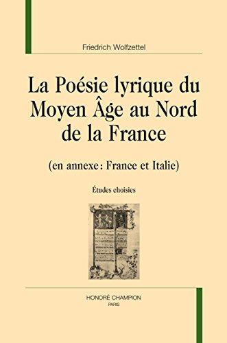 La Poésie lyrique du Moyen Âge au Nord de la France. (En annexe : France et Italie). Études choisies.