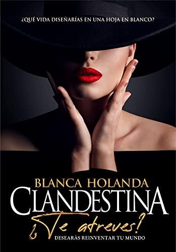 Clandestina: ¿Te atreves? Desearás reinventar tu mundo de Blanca Holanda