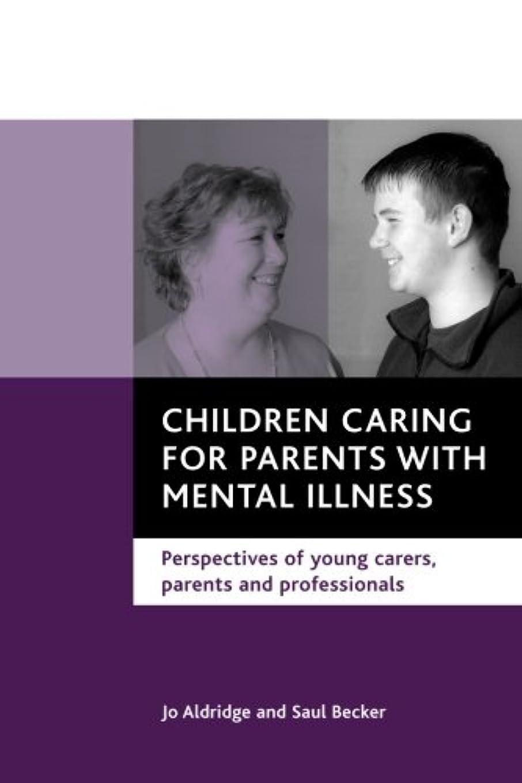 ハンサム着替える懐疑論Children Caring for Parents With Mental Illness: Perspectives of Young Carers, Parents and Professionals