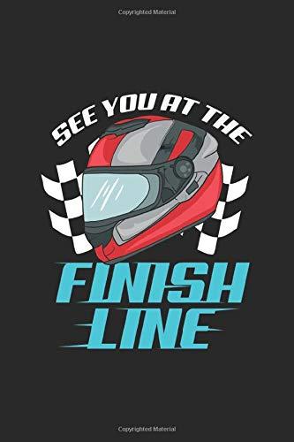 See You At The Finish Line: Autorennen Motorradrennen Notizbuch / Tagebuch / Heft mit Blanko Seiten. Notizheft mit Weißen Blanken Seiten, Malbuch, ... Planer für Termine oder To-Do-Liste.