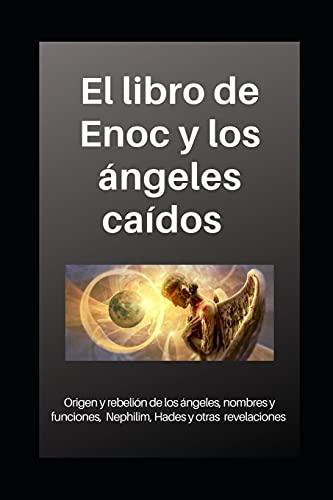 Libro de Enoc y los ángeles caídos: Origen y rebelión de los ángeles, nombres y funciones, Nephilim, Hades y otras revelaciones