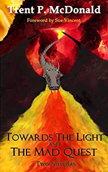 Towards the Light and The Mad Quest: Two Novellas by [Trent McDonald]
