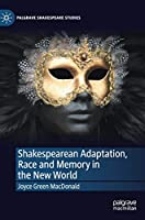 Shakespearean Adaptation, Race and Memory in the New World (Palgrave Shakespeare Studies)