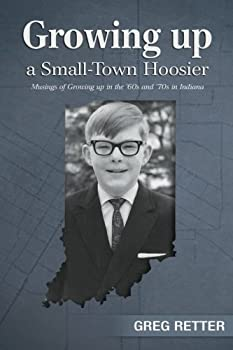 Paperback Growing up a Small-Town Hoosier: Musings of Growing up in the '60s and '70s in Indiana Book