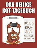 Das heilige Kot-Tagebuch: Drück dich aus! Zum Anfüllen und Ankreuzen: Kackhaufen Scheißhaufen Scherzartikel Gechenk