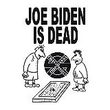 Joe Biden Is Dead