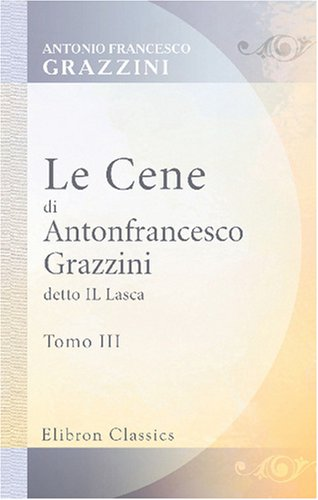 Le Cene di Antonfrancesco Grazzini detto Il Lasca: Tomo 3