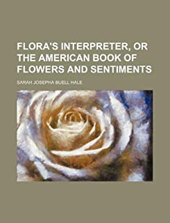 Flora's Interpreter, or the American Book of Flowers and Sentiments