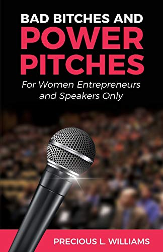 Bad Bitches and Power Pitches: For Women Entrepreneurs and Speakers Only