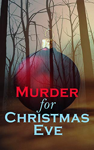 Murder for Christmas Eve: Musreder Mysteries for Holidays: The Flying Stars, A Christmas Capture, Markheim, The Wolves of Cernogratz, The Ghost's Touch… (English Edition)