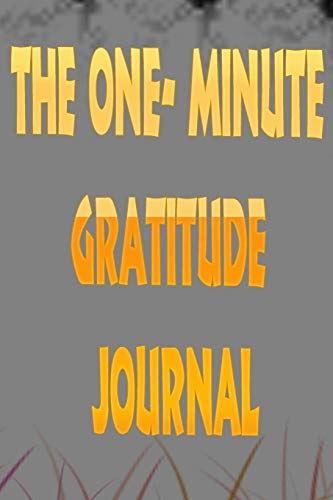 The One-Minute Gratitude Journal: The One-Minute Gratitude Journal .convert your normal moments into blessings. gratitude journal