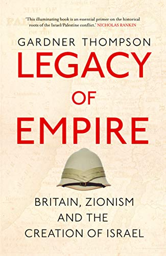 Legacy of Empire: Britain, Zionism and the Creation of Israel (English Edition)