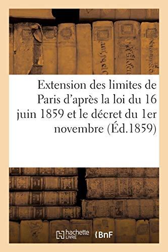Extension des limites de Paris d'après la loi du 16 juin 1859 et le décret du 1er novembre de la: même année : tableau indicatif des circonscriptions des nouveaux arrondissements...
