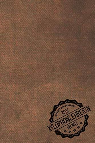 Geprüft und Bestätigt beste Xylophonlehrerin der Welt: Notizbuch für die Trainerin / Lehrerin von Xylophon Geschenkidee   Geschenke   Geschenk