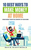 10 Best Ways To Make Money At Home: Make Money From The Comfort Of Your Home