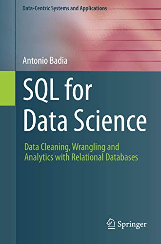 SQL for Data Science: Data Cleaning, Wrangling and Analytics with Relational Databases (Data-Centric Systems and Applications)