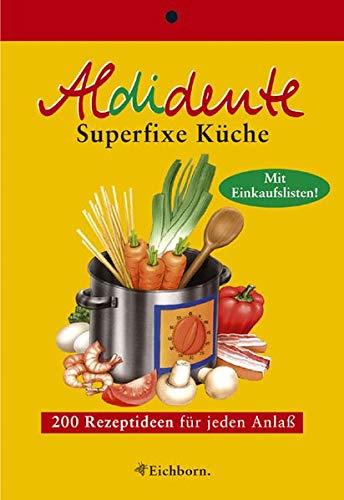 Aldidente superfixe Küche: 200 schnelle Rezeptideen für jeden Anlass
