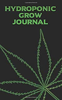 Hydroponic Grow Journal: 180 Daily Entry Guided Log Book for Marijuana Growing