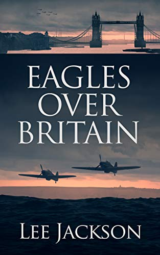 Eagles Over Britain (The After Dunkirk Series Book 2)