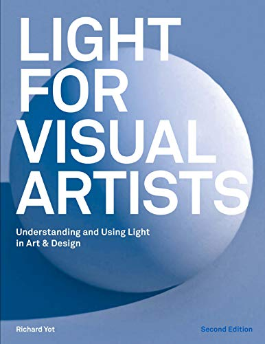 Light for Visual Artists Second Edition: Understanding and...