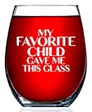 Mothers Day Gifts - My Favorite Child Gave Me This - USA Made 15oz Funny Wine Glass For Mom and Dad - Useful Cute & Unique Novelty Christmas Present or Best Mom Birthday Gifts From Daughter or Son