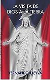 La Visita de Dios a La Tierra: Historica Visita De Dios a San Juan, Puerto Rico