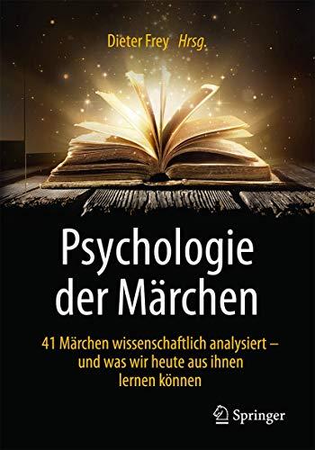 Psychologie der Märchen: 41 Märchen wissenschaftlich analysiert - und was wir heute aus ihnen lernen können