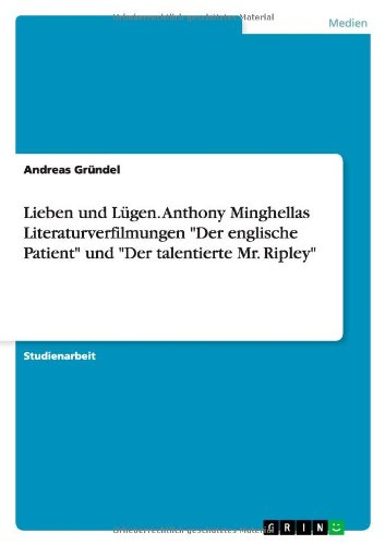 """Lieben und Lügen. Anthony Minghellas Literaturverfilmungen """"Der englische Patient"""" und """"Der talentierte Mr. Ripley"""""""