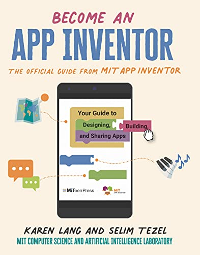 Become an App Inventor: The Official Guide from MIT App Inventor: Your Guide to Designing, Building, and Sharing Apps